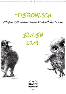 Tieronisch Eulen (Wandkalender 2019 DIN A3 hoch), Stefan Kahlhammer