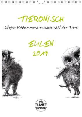 Tieronisch Eulen (Wandkalender 2019 DIN A4 hoch), Stefan Kahlhammer