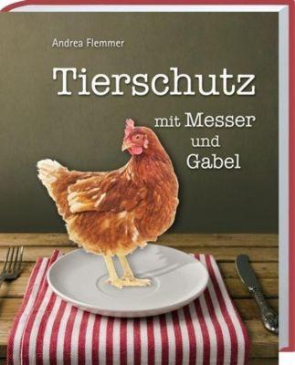 Tierschutz mit Messer und Gabel - Andrea Flemmer |
