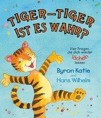 Tiger-Tiger ist es wahr?, Byron Katie, Hans Wilhelm