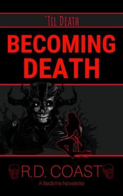 'Til Death: Becoming Death ('Til Death, #2), R.D. Coast
