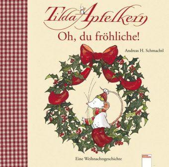 Tilda Apfelkern - Oh, du fröhliche!, Andreas H. Schmachtl