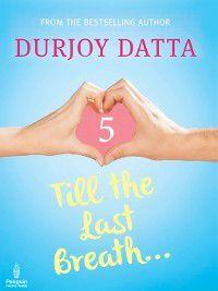 Till the Last Breath . . .Part 5, Durjoy Datta