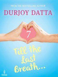 Till the Last Breath . . .Part 7, Durjoy Datta