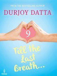 Till the Last Breath . . .Part 9, Durjoy Datta