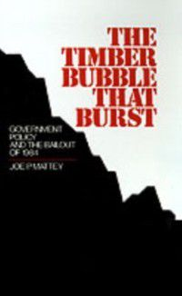 Timber Bubble that Burst: Government Policy and the Bailout of 1984, Joe P. Mattey