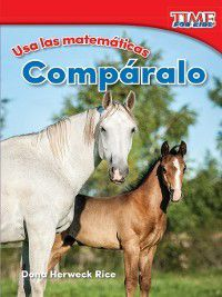 TIME FOR KIDS® Nonfiction Readers: Usa las matemáticas: Compáralo (Use Math: Compare It), Dona Herweck Rice