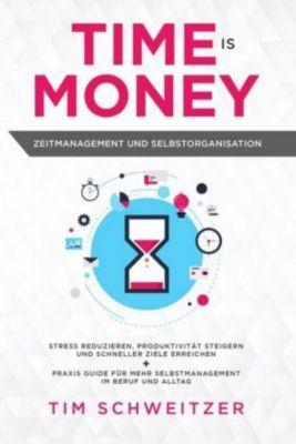 Time is Money: Zeitmanagement und Selbstorganisation - Tim Schweitzer  