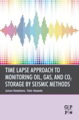 Time Lapse Approach to Monitoring Oil, Gas, and CO2 Storage by Seismic Methods, Junzo Kasahara, Yoko Hasada