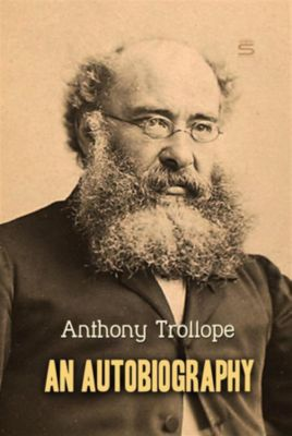 Timeless Classic: An Autobiography, Anthony Trollope