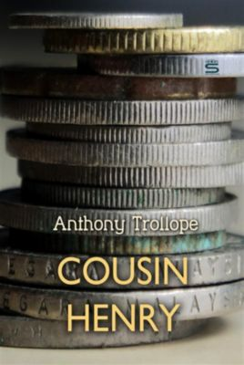 Timeless Classic: Cousin Henry, Anthony Trollope