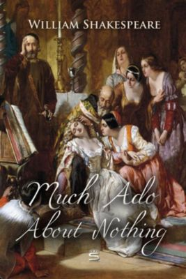 Timeless Classic: Much Ado About Nothing, William Shakespeare