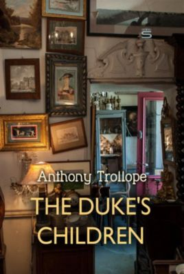Timeless Classic: The Duke's Children, Anthony Trollope