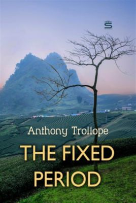 Timeless Classic: The Fixed Period, Anthony Trollope