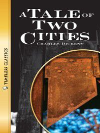 Timeless Classics: A Tale of Two Cities, Charles Dickens