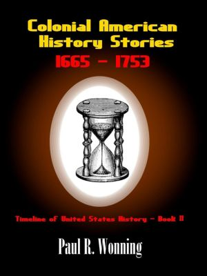 Timeline of United States History: Colonial American History Stories –1665 - 1753 (Timeline of United States History, #2), Paul R. Wonning