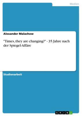 Times, they are changing? - 35 Jahre nach der Spiegel-Affäre, Alexander Malachow