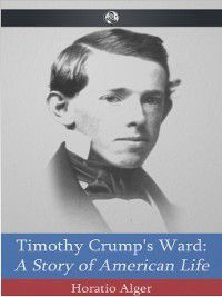 Timothy Crump's Ward, Horatio Alger