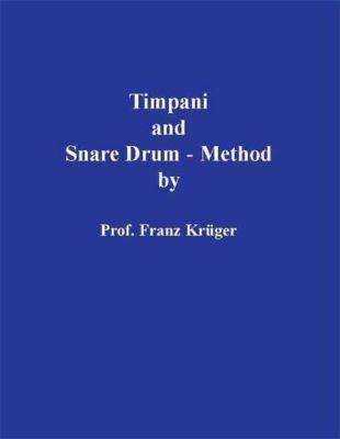 Timpani and Snare Drum-Method including Orchestral Studies by Prof. Franz Krüger, Franz Krüger