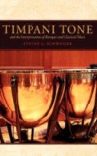 Timpani Tone and the Interpretation of Baroque and Classical Music, Steven L. Schweizer