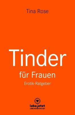 Tinder Dating für Frauen! Erotischer Ratgeber - Tina Rose |