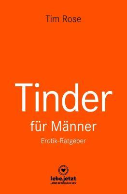 Tinder Dating für Männer! Erotischer Ratgeber - Tim Rose |