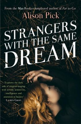 Tinder Press: Strangers with the Same Dream, Alison Pick