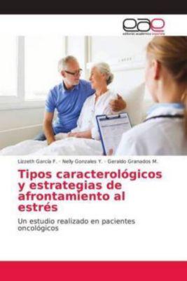 Tipos caracterológicos y estrategias de afrontamiento al estrés, Lizzeth García F., Nelly Gonzales Y., Geraldo Granados M.