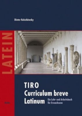 TIRO - Curriculum breve Latinum: Bd.1 Texte - Grammatik - Übungen, Dieter Kolschöwsky