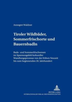 Tiroler Wildbäder, Sommerfrischorte und Bauernbadln, Annegret Waldner