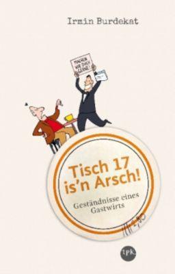 Tisch 17 is'n Arsch! - Irmin Burdekat |