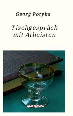Tischgespräch mit Atheisten - Georg Potyka pdf epub