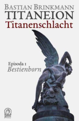 Titaneion Titanenschlacht: Titaneion Titanenschlacht - Episoda 1: Bestienborn, Bastian Brinkmann