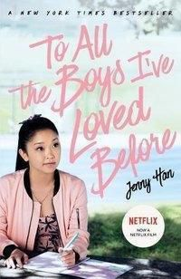 To All the Boys I've Loved Before. Film Tie-In, Jenny Han