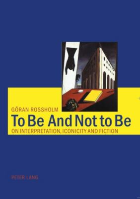 To Be And Not to Be, Göran Rossholm
