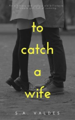 To Catch A Wife, S.A. Valdes