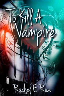 To kill a Vampire, Rachel E. Rice