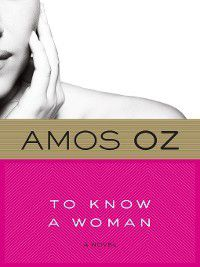 To Know a Woman, Amos Oz