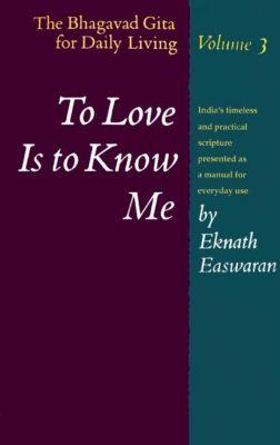 To Love Is to Know Me, Eknath Easwaran