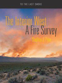 To the Last Smoke: The Interior West, Stephen J. Pyne