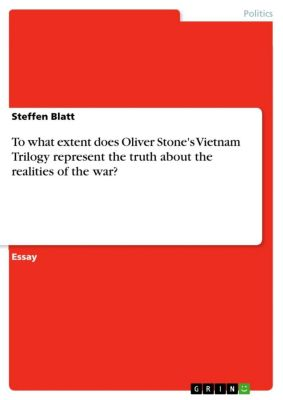 To what extent does Oliver Stone's Vietnam Trilogy represent the truth about the realities of the war?, Steffen Blatt