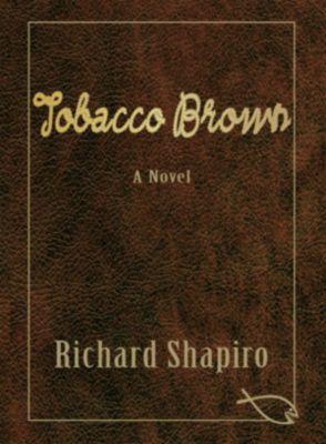 Tobacco Brown, a Novel, Richard Shapiro