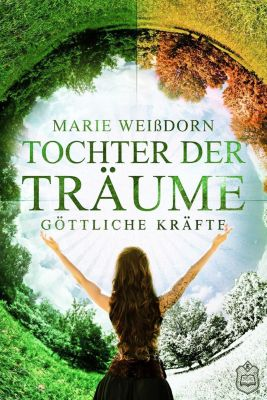 Tochter der Träume, Göttliche Kräfte - Marie Weißdorn |