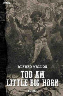 TOD AM LITTLE BIG HORN - Alfred Wallon |