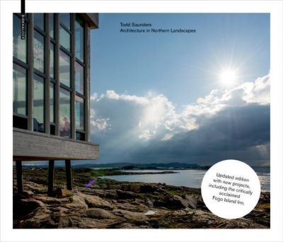 Todd Saunders - Architecture in Northern Landscapes, Todd Saunders, Jonathan Bell, Ellie Stathaki