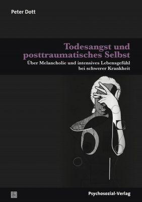 Todesangst und posttraumatisches Selbst - Peter Dott  