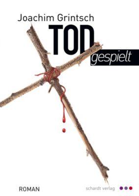 Todgespielt: Thriller, Joachim Grintsch