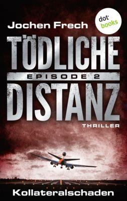 Tödliche Distanz: TÖDLICHE DISTANZ - Episode 2: Kollateralschaden, Jochen Frech