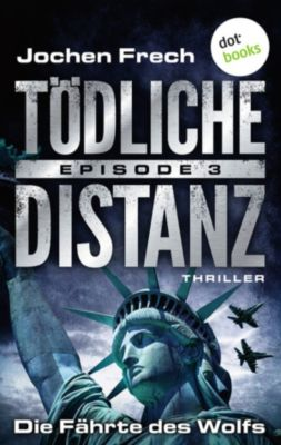 Tödliche Distanz: TÖDLICHE DISTANZ - Episode 3: Die Fährte des Wolfs, Jochen Frech