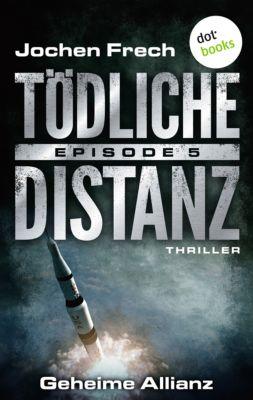 Tödliche Distanz: TÖDLICHE DISTANZ - Episode 5: Geheime Allianz, Jochen Frech